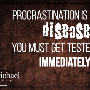 Procrastination is a disease, you must get tested immediately!!